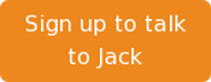Sign up to talk to Jack
