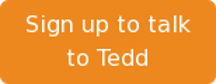 Sign up to talk to Tedd