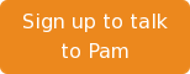 Sign up to talk to Pam