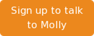 Sign up to talk to Molly