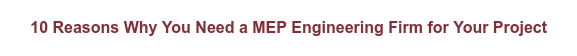 10 Reasons Why You Need a MEP Engineering Firm for Your Project