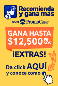 Recomienda y gana más con PromoCasa, gana hasta $12,000 pesos extras