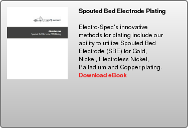Spouted Bed Electrode Plating   Electro-Spec's innovative methods for plating include our ability to utilize  Spouted Bed Electrode (SBE) for Gold, Nickel, Electroless Nickel, Palladium and  Copper plating.  Download eBook