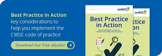 Best Practice in Action - how to implement the CIBSE code of practice