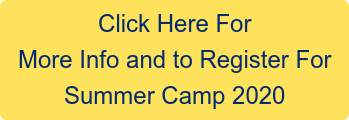 Click Here For More Info and to Register For Summer Camp 2020