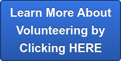 Learn More About Volunteering by Clicking HERE