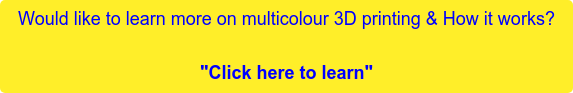"""Would like to learnmore on multicolour 3D printing & How it works?  """"Click here to learn"""""""
