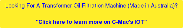 """Looking For A Transformer Oil Filtration Machine (Made in Australia)?  """"Click here to learn more on C-Mac's IOT"""""""