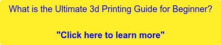 "What is the Ultimate 3d Printing Guide for Beginner?  ""Click here to learn more"""