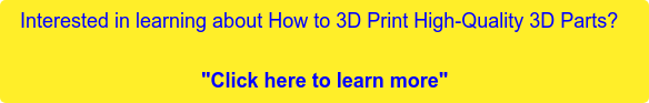 "Interested in learning about How to 3D Print High-Quality 3D Parts?    ""Click here to learn more"""