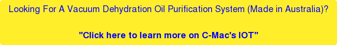 """Looking For A Vacuum Dehydration Oil Purification System (Made in Australia)?  """"Click here to learn more on C-Mac's IOT"""""""