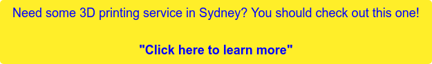 """Need some 3D printing service in Sydney? You should check out this one!  """"Click here to learn more"""""""