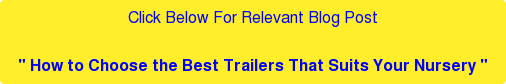 """Click Below ForRelevant Blog Post  """" How to Choose the Best Trailers That Suits Your Nursery """""""