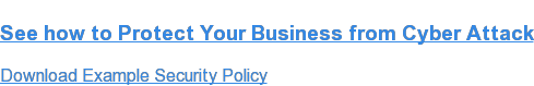 See how to Protect Your Business from Cyber Attack  Download Example Security Policy
