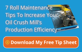 7 Roll Maintenance Tips To Increase Your Oil Crush Mill's Production Efficiency. Download My Free Tip Sheet
