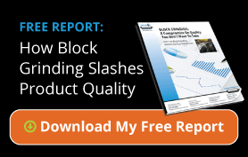 How Block Grinding Slashes Product Quality