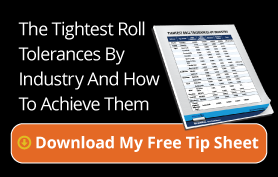 The Tightest Roll Tolerances By Industry And How To Achieve Them. Download My Free Tip Sheet