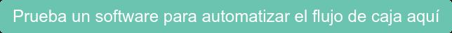 Prueba un software para automatizar el flujo de caja aquí