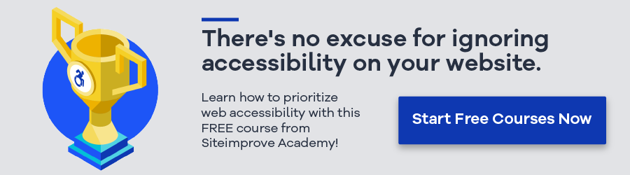 There's no excuse for ignoring accessibility on your website. Learn how to prioritize web accessibility with this FREE course from Siteimprove Academy. Start Free Courses Now