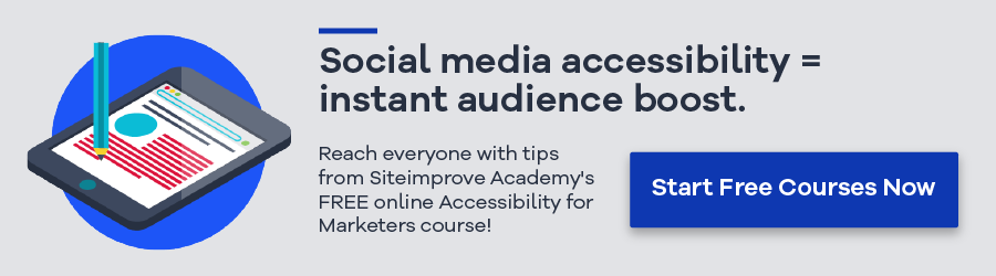 Social media accessibility = instant audience boost. Reach everyone with tips from Siteimprove Academy's FREE online Accessibility for Marketers course! Start Free Courses Now