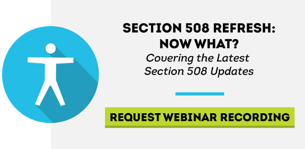 Request the webinar recording covering the latest Section 508 updates.