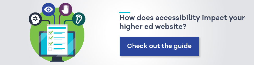 Check out our web guide: How does accessibility impact your higher ed website?