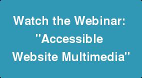 Register for the Accessible Website Multimedia webinar