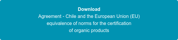 Download Agreement - Chile and the European Union (EU) equivalence of norms for  the certification of organic products