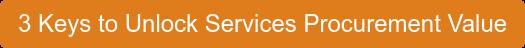 3 Keys to Unlock Services Procurement Value