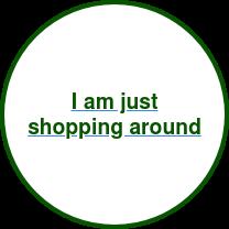 I am just shopping around