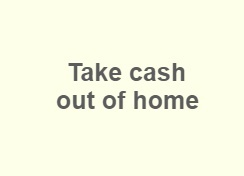 Take cash out of home