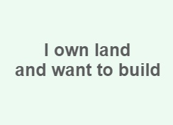 I own land and want to build