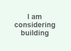 I am considering building