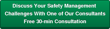 Discuss Your Safety Management  Challenges With One of Our Consultants Free 30-min Consultation