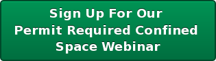 Sign Up For Our  Permit Required Confined  Space Webinar