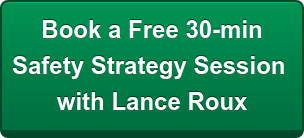 Book a Free 30-min  Safety Strategy Session  with Lance Roux
