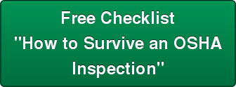"Free Checklist ""How to Survive an OSHA Inspection"""