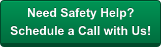 Need Safety Help?  Schedule a Call with Us!