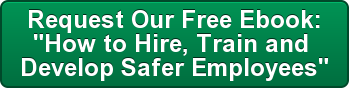 "Request Our Free Ebook:  ""How to Hire, Train and  Develop Safer Employees"""
