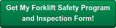 Get My Forklift Safety Program and Inspection Form!