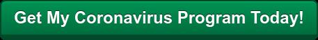 Get My Coronavirus Program Today!