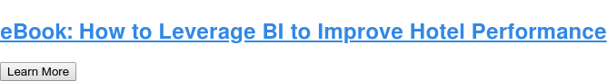 eBook: How to Leverage BI to Improve Hotel Performance Learn More