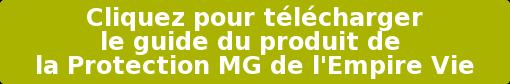 Cliquez pour télécharger  le guide du produit de la ProtectionMG de  l'EmpireVie