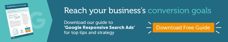 Reach your business's conversion goals. Download our guide to 'Google Responsive Search Ads' for top tips and strategy.