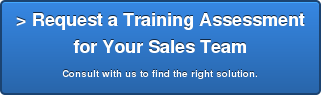 > Request a Training Assessment for Your Sales Team Consult with us to find the right solution.