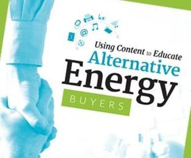 Educate Alternative Energy Buyers with Content Marketing