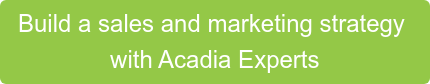 Build a sales and marketing strategy with Acadia Experts
