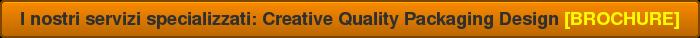I nostri servizi specializzati: Creative Quality Packaging Design[BROCHURE]