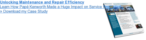 Unlocking Maintenance and Repair Efficiency  Learn How Papé Kenworth Made a Huge Impact on Service Productivity » Download my Case Study