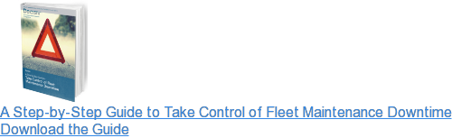 A Step-by-Step Guide to Take Control of Fleet Maintenance Downtime Download the  Guide